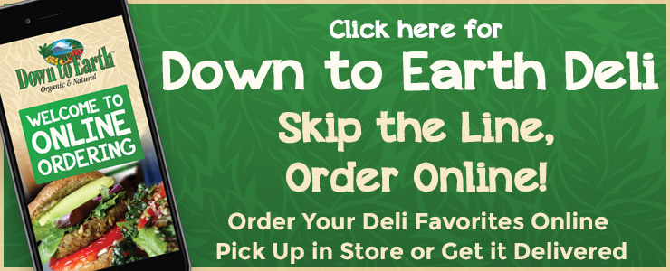 Down to Earth Deli: Skip the Line Order Online! Order your deli favorites online