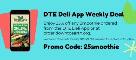Down to Earth Deli App Weekly Deal: Enjoy 25% Off any Smoothie ordered via the App or Online