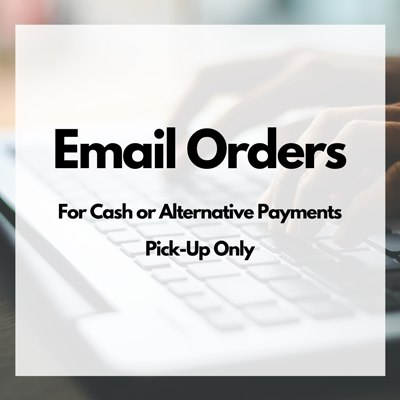 Email Orders - For Cash or Alternative Payments - Pick Up Only