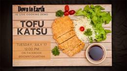 Down to Earth Live Cooking Demo: Tofu Katsu, Tuesday July 17