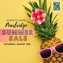 Down to Earth Pearlridge Summer Sale: Saturday, August 3rd