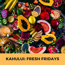 Kahului: Fresh Fridays
