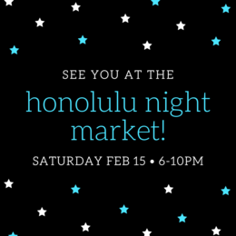 See you at the Honolulu Night Market! Saturday Feb 15 from 6-10 pm