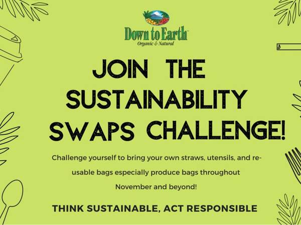 Join the sustainability swaps challenge! Challenge yourself to bring your own straws, utensils, and reusable bags (especially produce bags) from November and beyond!