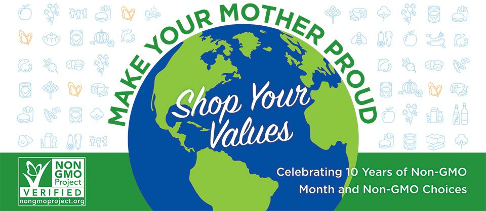Make Your Mother Proud: Shop Your Values. Celebrating 10 Years of Non-GMO Month and Non-GMO Choices
