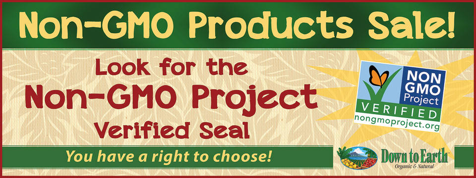 Non-GMO Products Sale! Look for the Non-GMO Project Verified Seal. You have a right to choose!