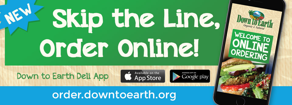 Skip the Line, Order Online! Down to Earth Deli App
