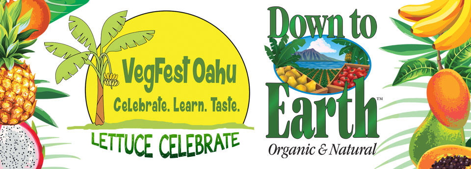 Photo: VegFest Oahu. Celebrate, Learn, Taste. Down to Earth Organic and Natural